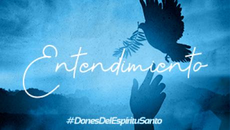 Dones del Espíritu Santo: El Entendimiento